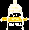 Merry christmas filthy ya animal